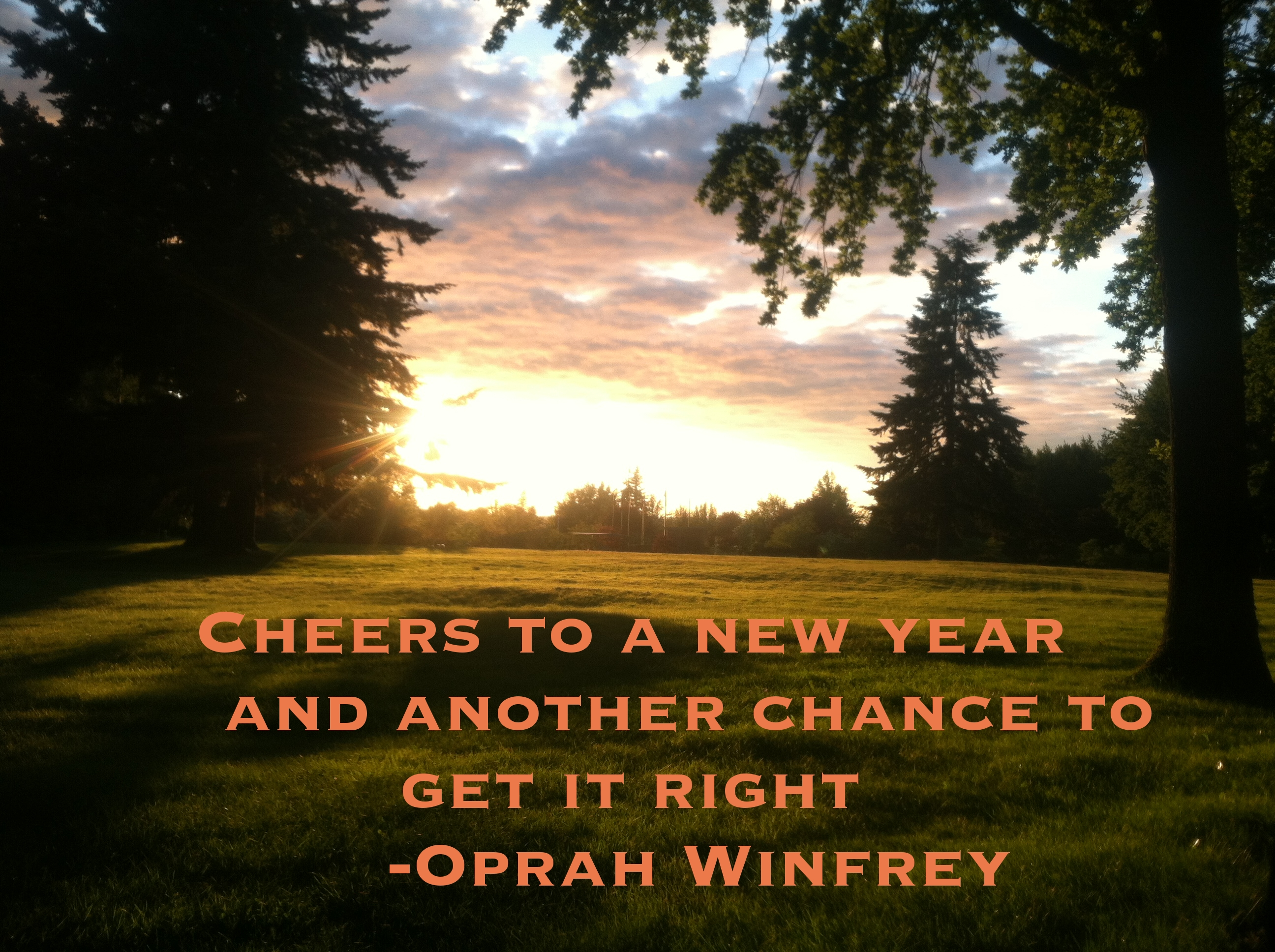 Cheers to a new year and another chance to get it right. -Oprah Winfrey